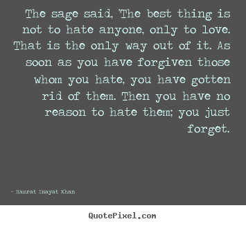 Hazrat Inayat Khan picture quotes - The sage said, 'the best thing is not to hate anyone, only.. - Love quotes