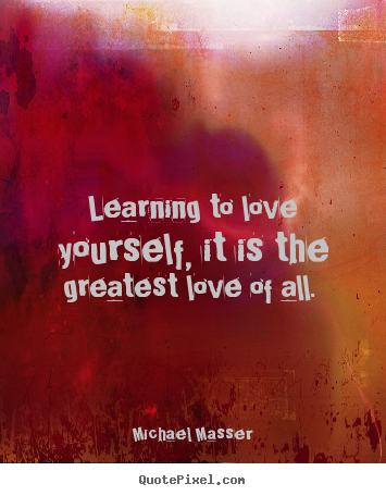 Greatest Love Quotes New Love Quotes  Learning To Love Yourself It Is The Greatest Love