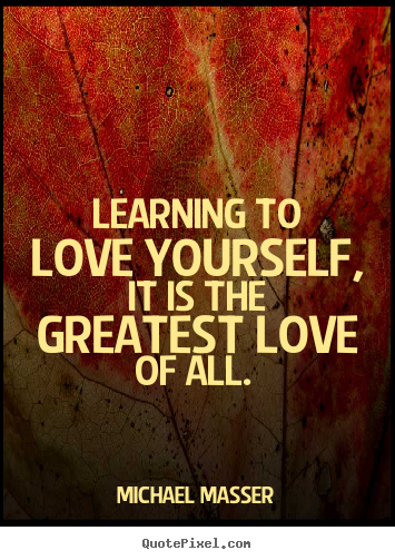 love quotes learning to love yourself it is the