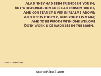 Quotes about love - Alas! they had been friends in youth; but whispering..