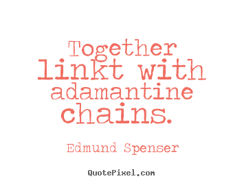 Design picture quotes about love - Together linkt with adamantine chains.
