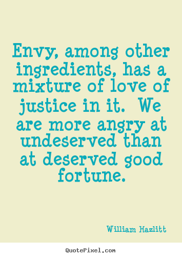 Create your own picture quotes about love - Envy, among other ingredients, has a mixture of love..