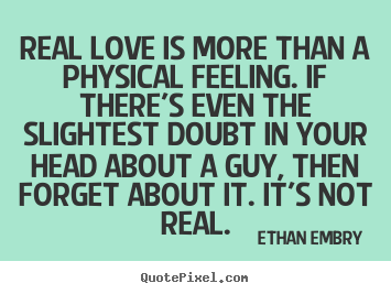 it it s not real ethan embry more love quotes motivational quotes ...