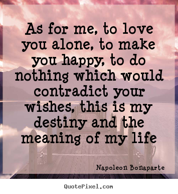 As For Me To Love You Alone To Make You Happy To