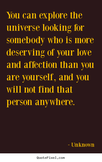 Quote about love - You can explore the universe looking for somebody..
