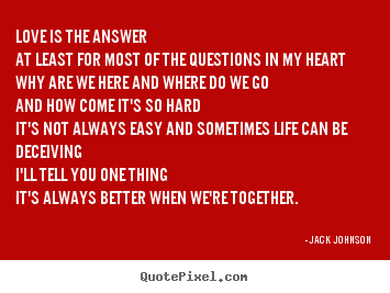 Quotes about love - Love is the answer at least for most of the questions in..
