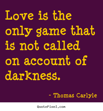 Thomas Carlyle picture quote - Love is the only game that is not called on account.. - Love quotes