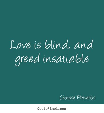 Make personalized picture quotes about love - Love is blind, and greed ...