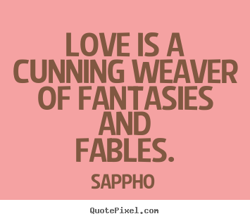Love quote - Love is a cunning weaver of fantasies and fables.