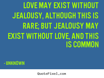 Design your own photo quote about love - Love may exist without jealousy, although this is rare; but..
