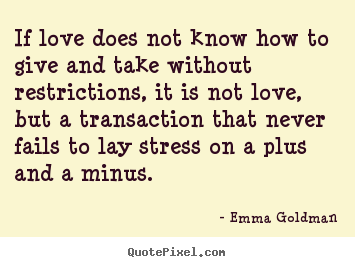 Emma Goldman picture quotes - If love does not know how to give and take.. - Love quote