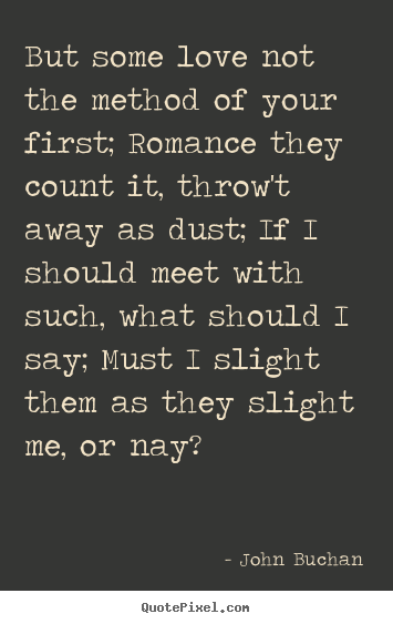 Create picture quotes about love - But some love not the method of your first; romance they count..