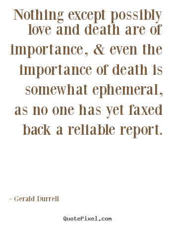 Perfect Nothing Except Possibly Love And Death Are Of Importance, U0026.. Gerald  Durrell Love