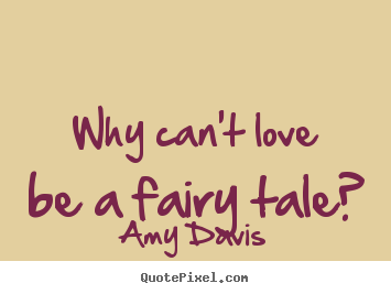 Fairytale Love Quotes Interesting Amy Davis Image Quotes  Why Can't Love Be A Fairy Tale  Love Quote