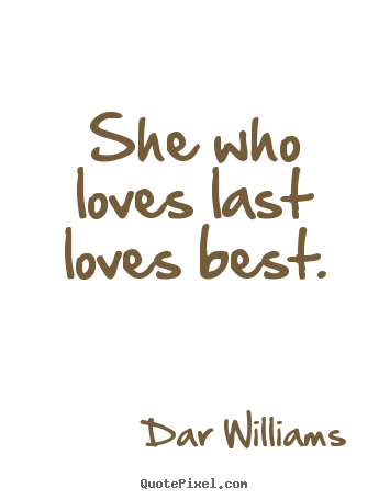 love quote she who loves last loves best