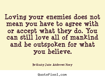 How to design picture quotes about love - Loving your enemies does not mean you have..