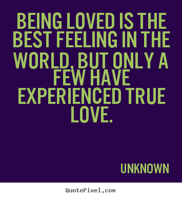 unknown picture quotes being loved is the best feeling