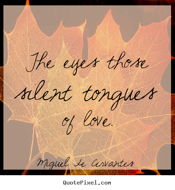 Quotes about love - The eyes those silent tongues of love.