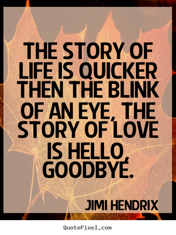 Love quote - The story of life is quicker then the blink..