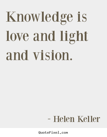 helen keller picture quotes knowledge is love and light
