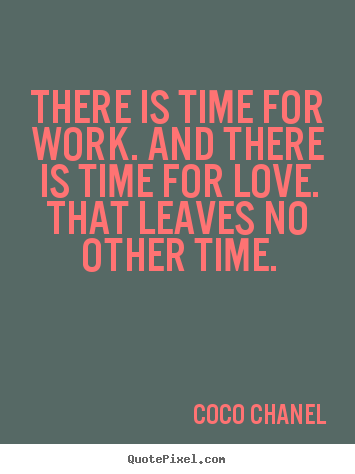 Quotes About Love There Is Time For Work And There Is Time For