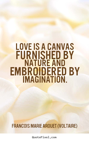 Canvas Love Quotes Best Francois Marie Arouet Voltaire Picture Quotes  Love Is A Canvas