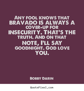 Love Quotes Any Fool Knows Thatvado Is Always A Cover Up