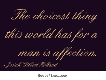 Quotes About Affection Love Quotes  The Choicest Thing This World Has For A Man Is