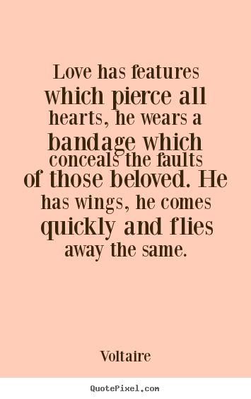 Design picture quotes about love - Love has features which pierce all hearts, he wears..