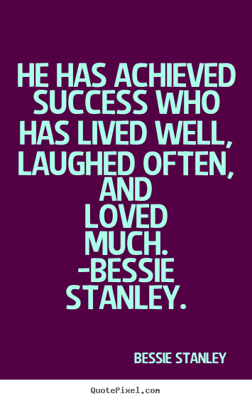 Bessie Stanley picture quotes - He has achieved success who has lived well, laughed.. - Love quotes