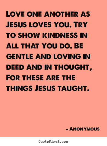 Good Create Custom Poster Quotes About Love   Love One Another As Jesus Loves  You. Try