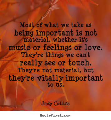 Love quote - Most of what we take as being important is..