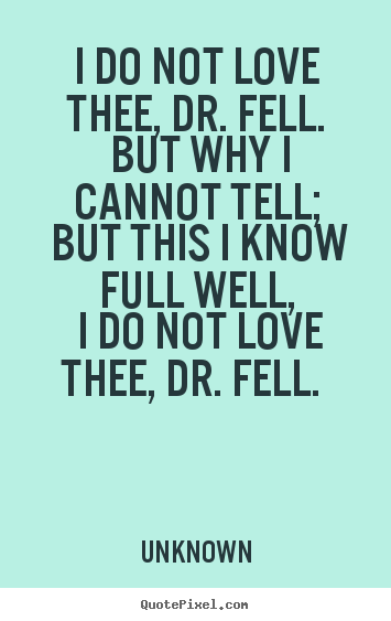 Unknown picture quotes - I do not love thee, dr. fell. but why i cannot tell;.. - Love quotes