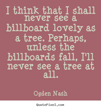 Quotes about love - I think that i shall never see a billboard..