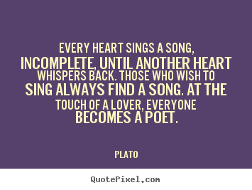 Quotes about love - Every heart sings a song, incomplete, until another..