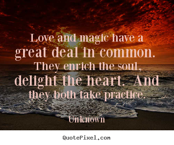 Love quotes - Love and magic have a great deal in common. they enrich..