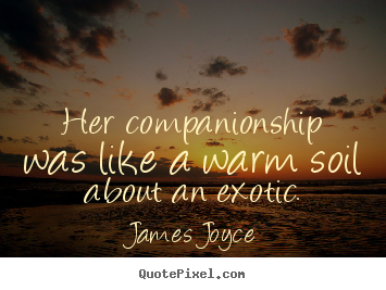 Design custom picture quotes about love - Her companionship was like a warm soil about an exotic.