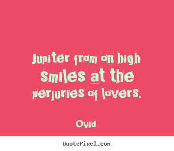 Love quotes - Jupiter from on high smiles at the perjuries..