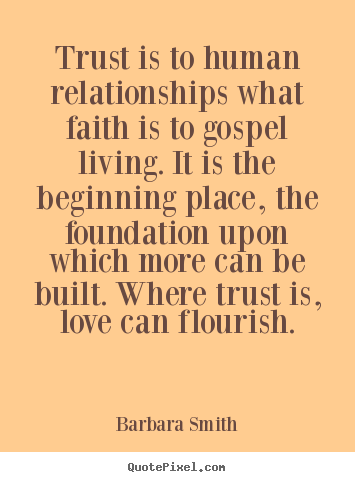 Love quote - Trust is to human relationships what faith..