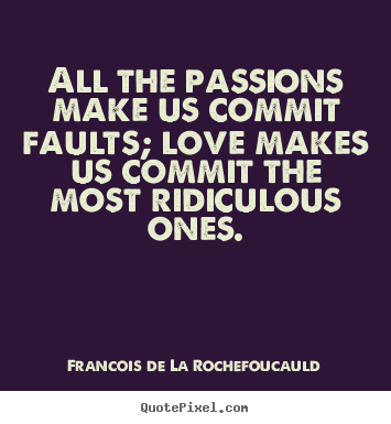 Francois De La Rochefoucauld picture quotes - All the passions make us commit faults; love.. - Love quotes