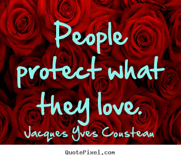 Love quote - People protect what they love.