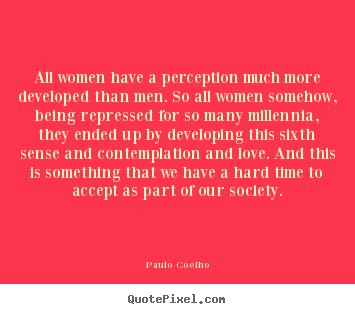 Make custom photo quote about love - All women have a perception much more developed..
