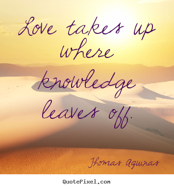 How to make picture quote about love - Love takes up where knowledge leaves off.