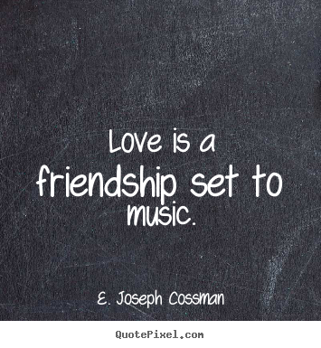 Quotes about love - Love is a friendship set to music.