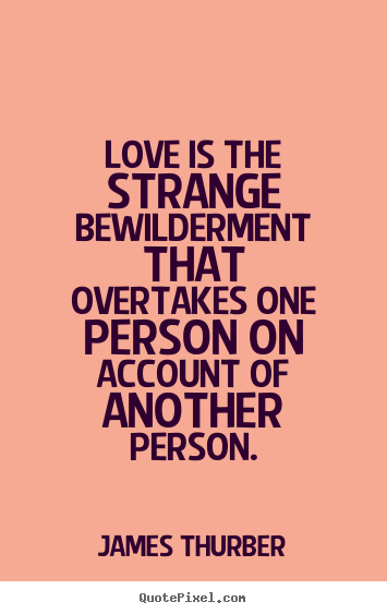 Design picture quotes about love - Love is the strange bewilderment that overtakes one..