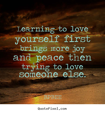 Learning To Love Yourself Quotes Magnificent Love Quotes  Learning To Love Yourself First Brings More Joy And