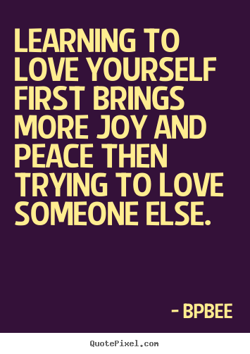 Create graphic picture sayings about love learning to love yourself
