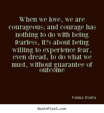 Quotes On Courage And Love Vanna Bonta picture qu...
