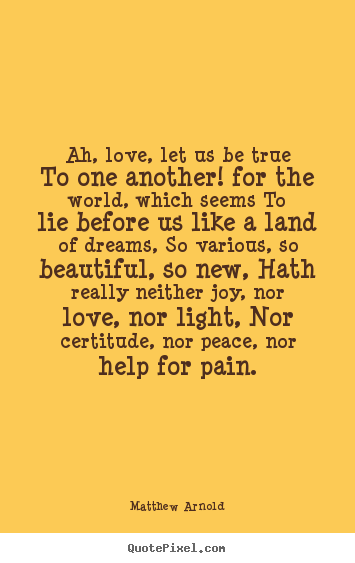 Ah, Love, Let Us Be True To One Another! For.. Matthew