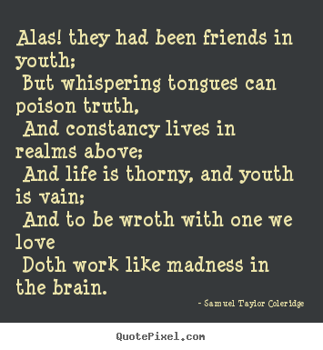 Love quote - Alas! they had been friends in youth; but whispering tongues can..